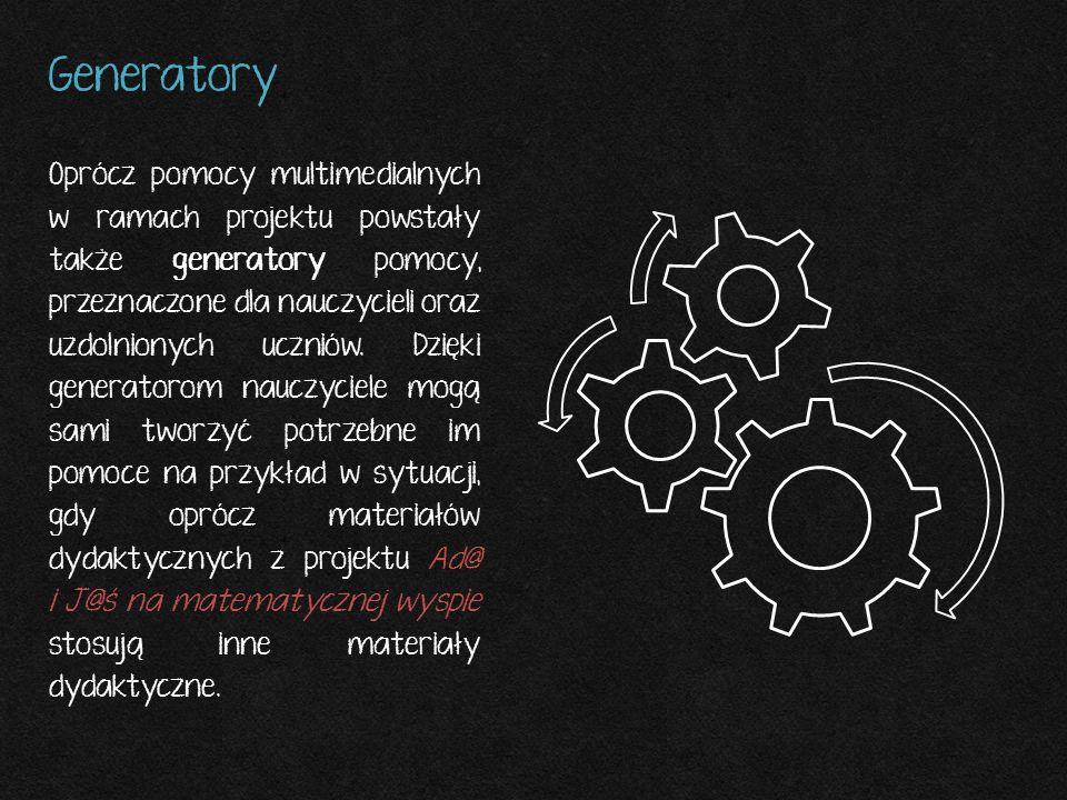 Generatory Oprócz pomocy multimedialnych w ramach projektu powstały także generatory pomocy, przeznaczone dla nauczycieli oraz uzdolnionych uczniów. D