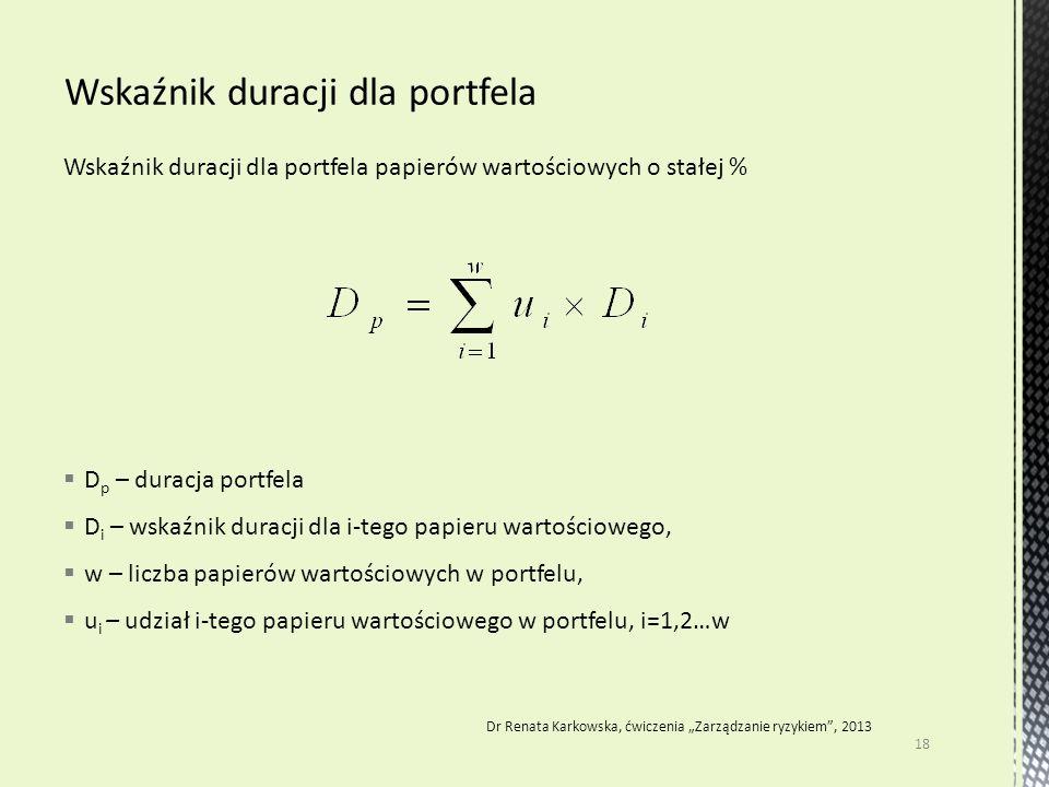 Wskaźnik duracji dla portfela papierów wartościowych o stałej %  D p – duracja portfela  D i – wskaźnik duracji dla i-tego papieru wartościowego, 