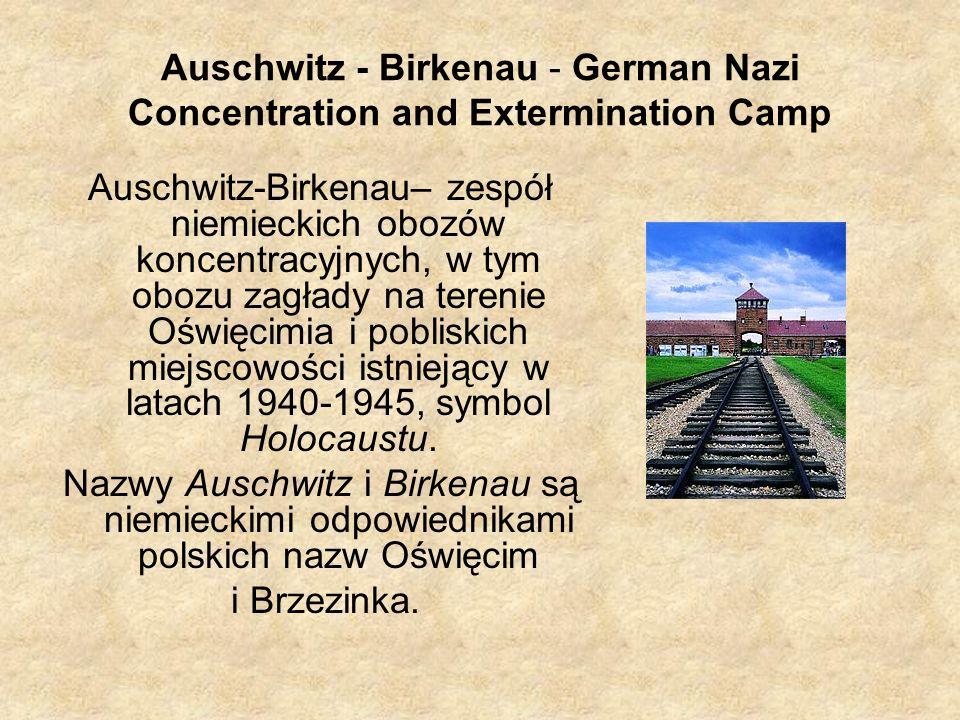 Auschwitz - Birkenau - German Nazi Concentration and Extermination Camp Auschwitz-Birkenau– zespół niemieckich obozów koncentracyjnych, w tym obozu za