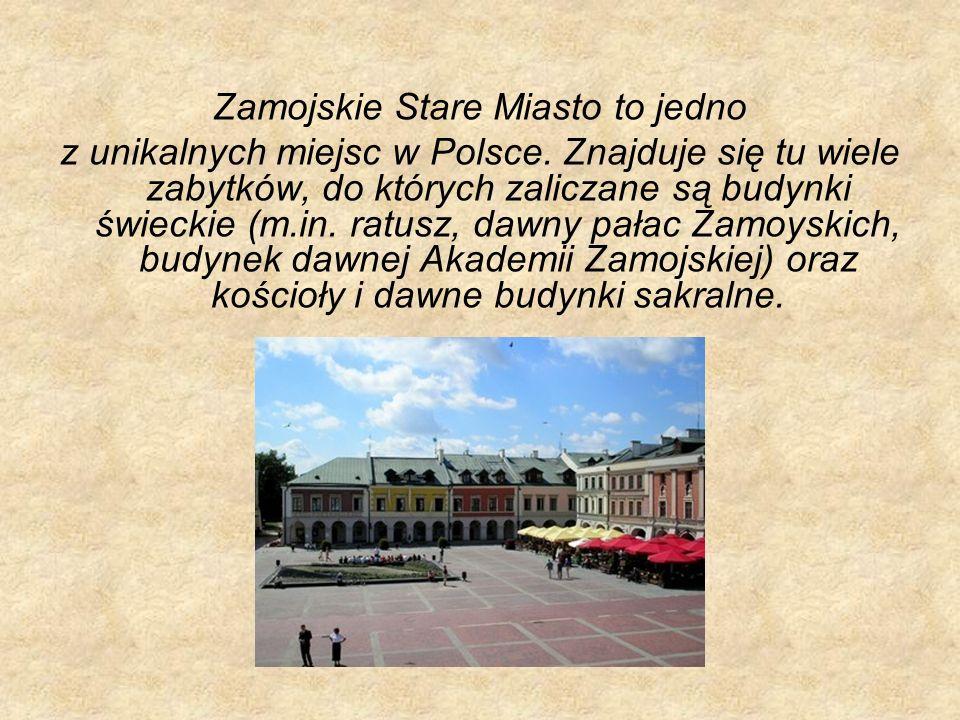 Zamojskie Stare Miasto to jedno z unikalnych miejsc w Polsce. Znajduje się tu wiele zabytków, do których zaliczane są budynki świeckie (m.in. ratusz,