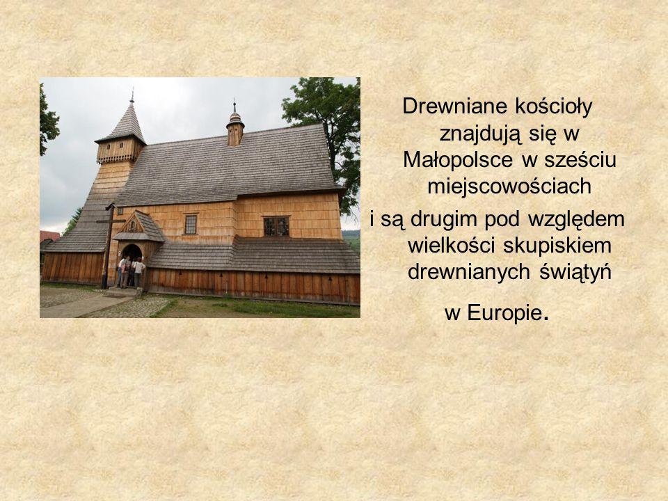 Drewniane kościoły znajdują się w Małopolsce w sześciu miejscowościach i są drugim pod względem wielkości skupiskiem drewnianych świątyń w Europie.