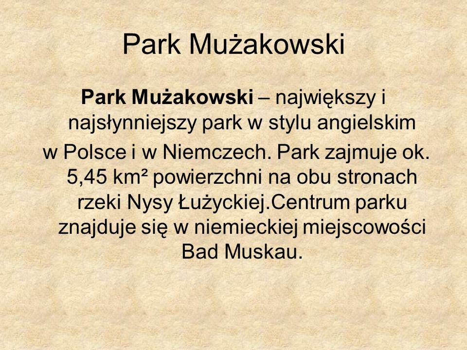 Park Mużakowski – największy i najsłynniejszy park w stylu angielskim w Polsce i w Niemczech. Park zajmuje ok. 5,45 km² powierzchni na obu stronach rz