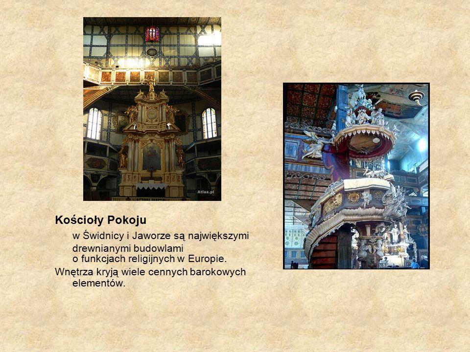 Kościoły Pokoju w Świdnicy i Jaworze są największymi drewnianymi budowlami o funkcjach religijnych w Europie. Wnętrza kryją wiele cennych barokowych e