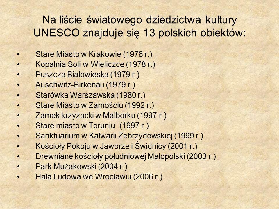 Na liście światowego dziedzictwa kultury UNESCO znajduje się 13 polskich obiektów: Stare Miasto w Krakowie (1978 r.) Kopalnia Soli w Wieliczce (1978 r