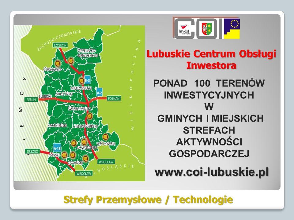 Strefy Przemysłowe / Technologie PONAD 100 TERENÓW INWESTYCYJNYCH W GMINYCH I MIEJSKICH STREFACH AKTYWNOŚCI GOSPODARCZEJ www.coi-lubuskie.pl Lubuskie Centrum Obsługi Inwestora