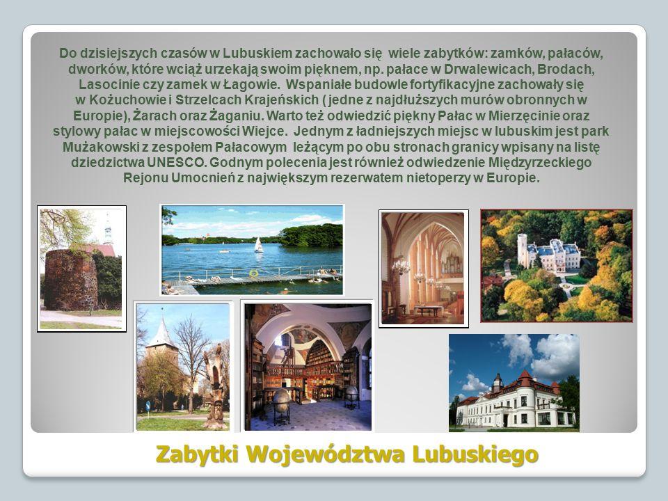 Zabytki Województwa Lubuskiego Do dzisiejszych czasów w Lubuskiem zachowało się wiele zabytków: zamków, pałaców, dworków, które wciąż urzekają swoim pięknem, np.