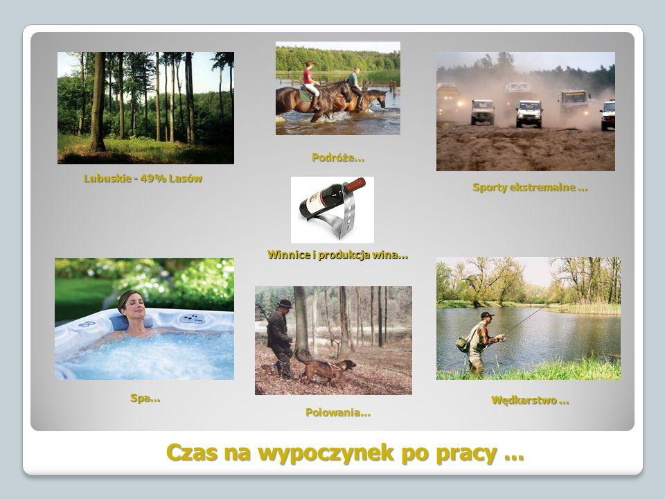 Lubuskie - 49% Lasów Sporty ekstremalne … Podróże… Polowania… Wędkarstwo … Spa… Czas na wypoczynek po pracy...