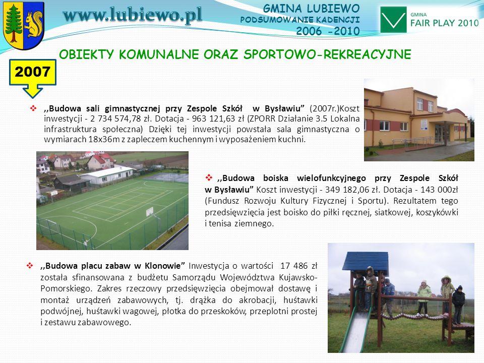 ,,Budowa sali gimnastycznej przy Zespole Szkół w Bysławiu (2007r.)Koszt inwestycji - 2 734 574,78 zł.