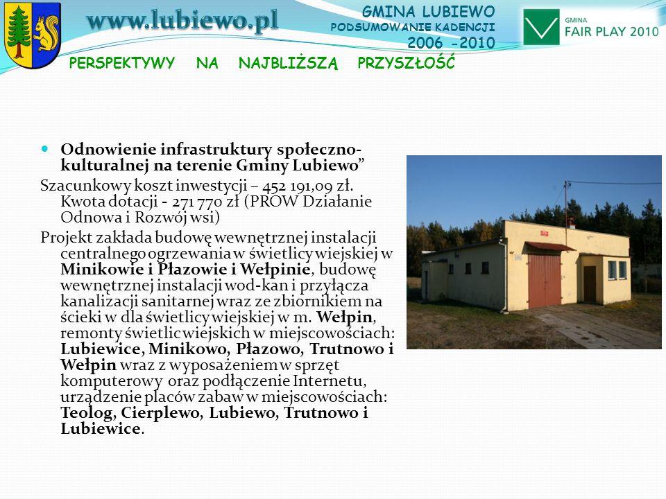 Odnowienie infrastruktury społeczno- kulturalnej na terenie Gminy Lubiewo Szacunkowy koszt inwestycji – 452 191,09 zł.