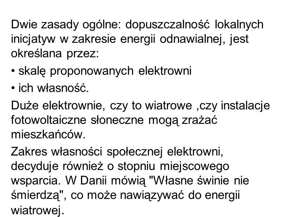 Dwie zasady ogólne: dopuszczalność lokalnych inicjatyw w zakresie energii odnawialnej, jest określana przez: skalę proponowanych elektrowni ich własno