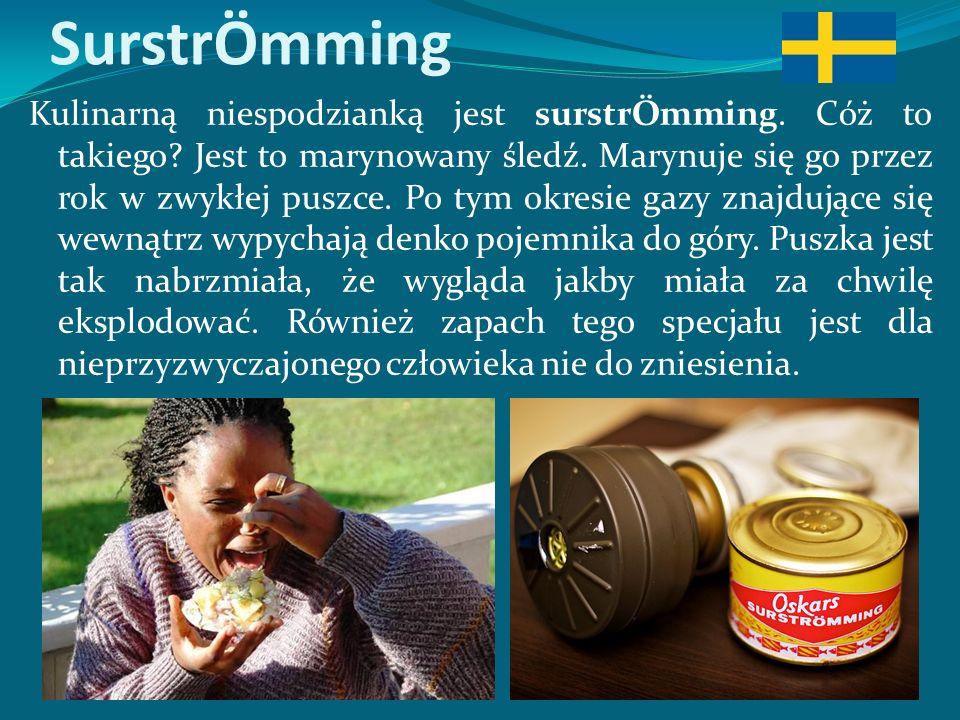 SurstrÖmming Kulinarną niespodzianką jest surstrÖmming.