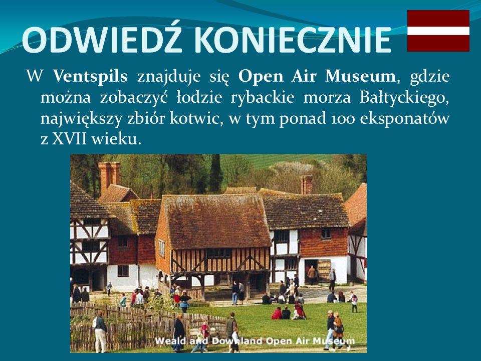 ODWIEDŹ KONIECZNIE W Ventspils znajduje się Open Air Museum, gdzie można zobaczyć łodzie rybackie morza Bałtyckiego, największy zbiór kotwic, w tym ponad 100 eksponatów z XVII wieku.