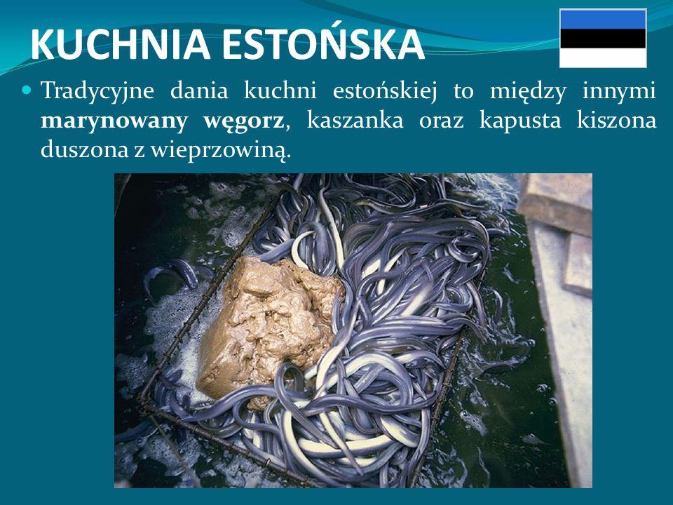 KUCHNIA ESTOŃSKA Tradycyjne dania kuchni estońskiej to między innymi marynowany węgorz, kaszanka oraz kapusta kiszona duszona z wieprzowiną.