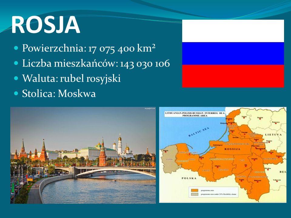 ROSJA Powierzchnia: 17 075 400 km² Liczba mieszkańców: 143 030 106 Waluta: rubel rosyjski Stolica: Moskwa
