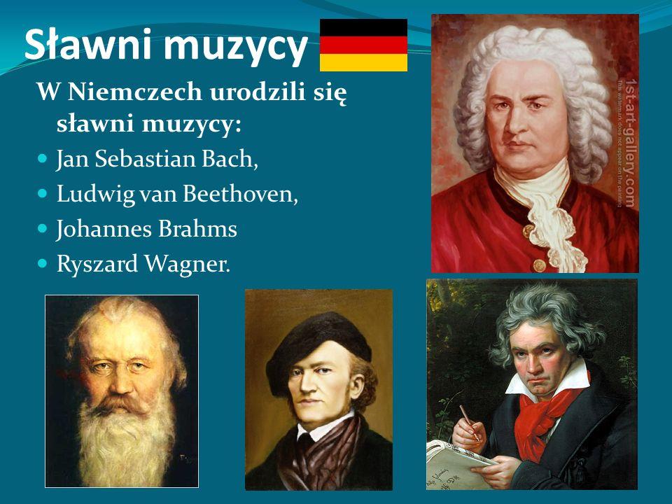 Sławni muzycy W Niemczech urodzili się sławni muzycy: Jan Sebastian Bach, Ludwig van Beethoven, Johannes Brahms Ryszard Wagner.