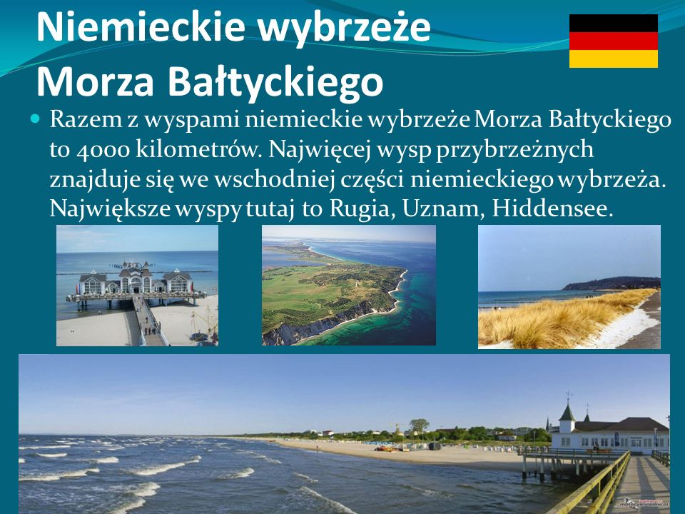 Niemieckie wybrzeże Morza Bałtyckiego Razem z wyspami niemieckie wybrzeże Morza Bałtyckiego to 4000 kilometrów.