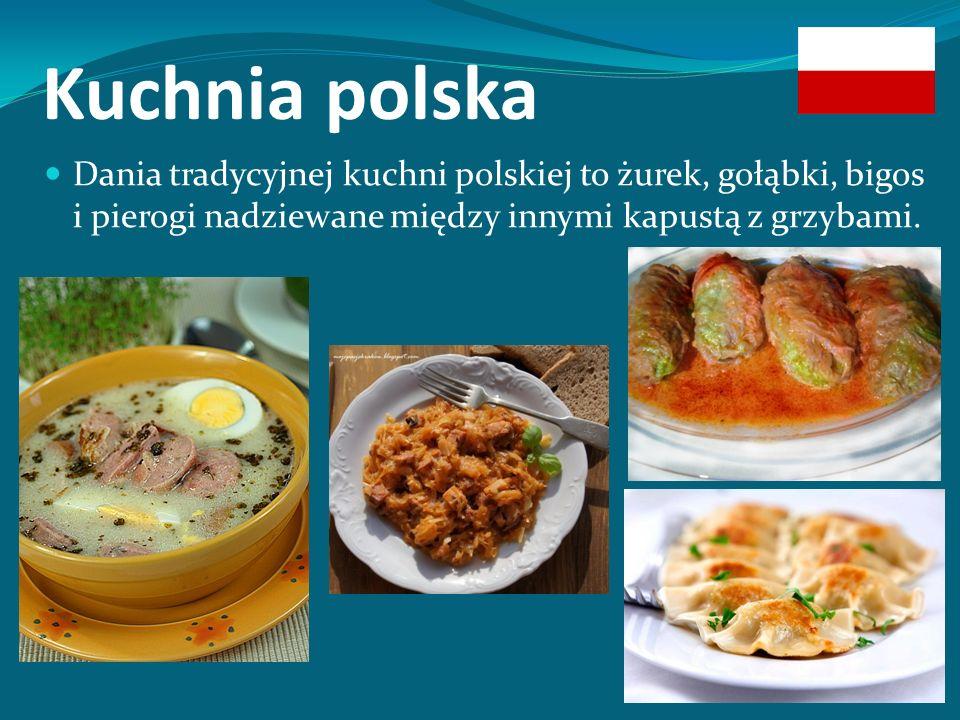 Kuchnia polska Dania tradycyjnej kuchni polskiej to żurek, gołąbki, bigos i pierogi nadziewane między innymi kapustą z grzybami.