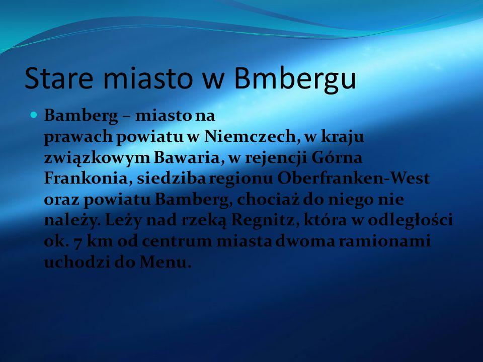 Stare miasto w Bmbergu Bamberg – miasto na prawach powiatu w Niemczech, w kraju związkowym Bawaria, w rejencji Górna Frankonia, siedziba regionu Oberf