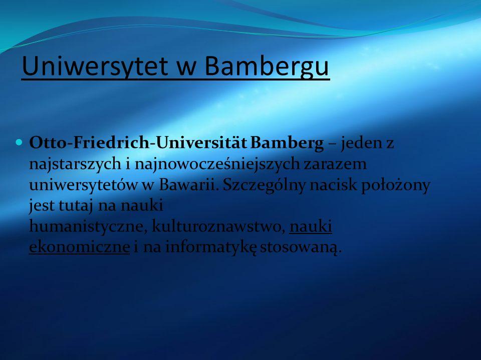 Uniwersytet w Bambergu Otto-Friedrich-Universität Bamberg – jeden z najstarszych i najnowocześniejszych zarazem uniwersytetów w Bawarii. Szczególny na