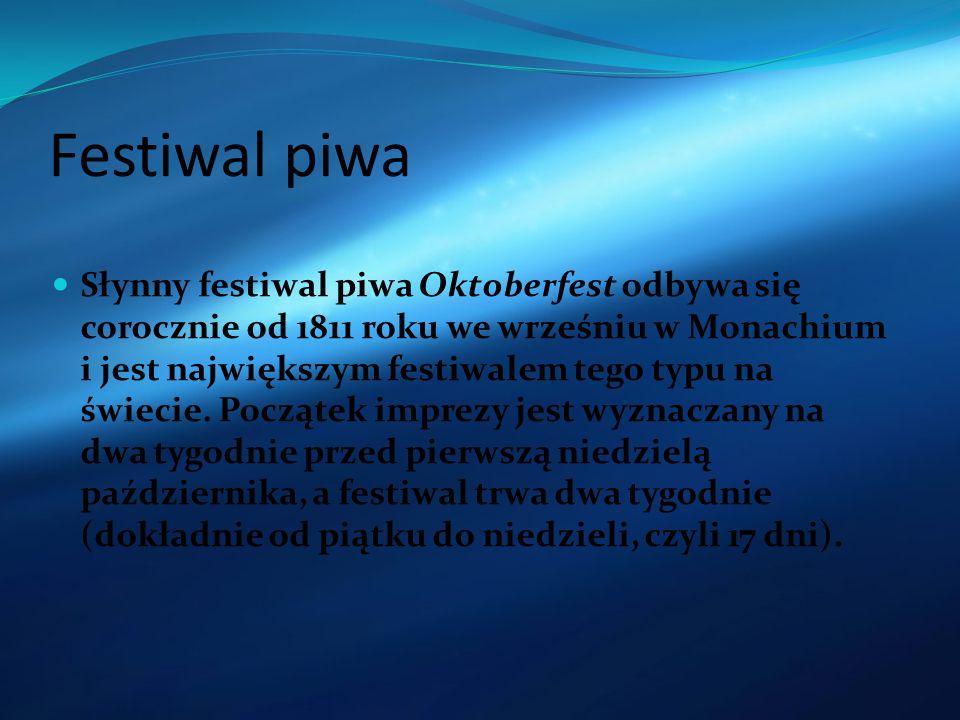 Festiwal piwa Słynny festiwal piwa Oktoberfest odbywa się corocznie od 1811 roku we wrześniu w Monachium i jest największym festiwalem tego typu na św