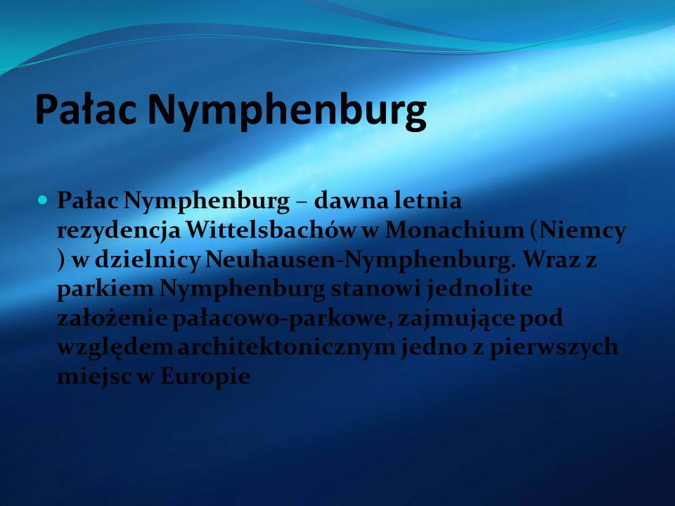 Pałac Nymphenburg Pałac Nymphenburg – dawna letnia rezydencja Wittelsbachów w Monachium (Niemcy ) w dzielnicy Neuhausen-Nymphenburg. Wraz z parkiem Ny