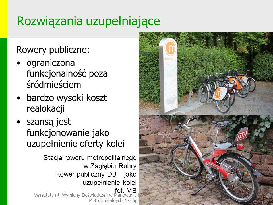 Rozwiązania uzupełniające Rowery publiczne: ograniczona funkcjonalność poza śródmieściem bardzo wysoki koszt realokacji szansą jest funkcjonowanie jako uzupełnienie oferty kolei Warsztaty nt.