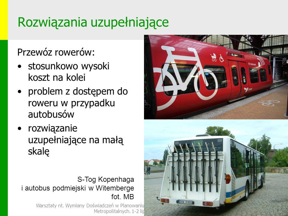 Rozwiązania uzupełniające Przewóz rowerów: stosunkowo wysoki koszt na kolei problem z dostępem do roweru w przypadku autobusów rozwiązanie uzupełniające na małą skalę Warsztaty nt.