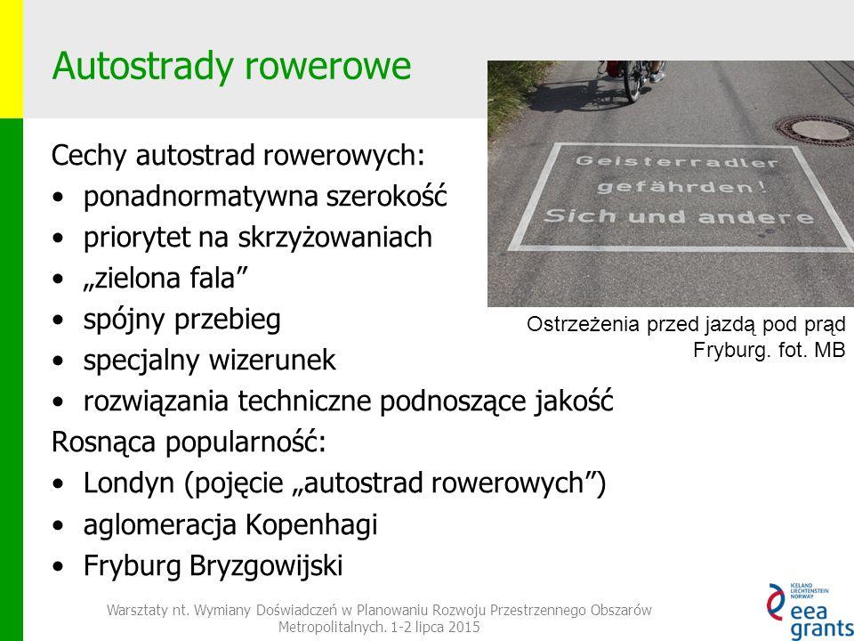 """Autostrady rowerowe Cechy autostrad rowerowych: ponadnormatywna szerokość priorytet na skrzyżowaniach """"zielona fala spójny przebieg specjalny wizerunek rozwiązania techniczne podnoszące jakość Rosnąca popularność: Londyn (pojęcie """"autostrad rowerowych ) aglomeracja Kopenhagi Fryburg Bryzgowijski Warsztaty nt."""