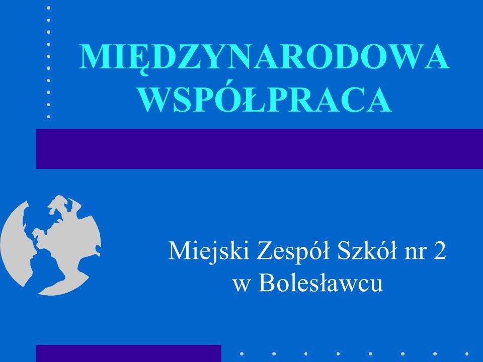 MIĘDZYNARODOWA WSPÓŁPRACA Miejski Zespół Szkół nr 2 w Bolesławcu