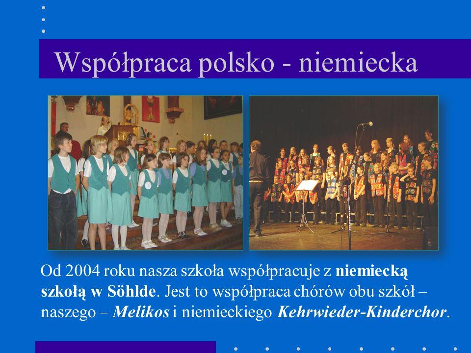 Współpraca polsko - niemiecka Od 2004 roku nasza szkoła współpracuje z niemiecką szkołą w Söhlde. Jest to współpraca chórów obu szkół – naszego – Meli