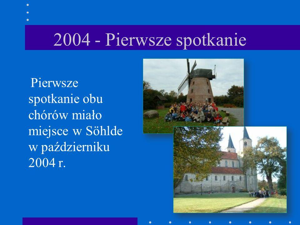2004 - Pierwsze spotkanie Pierwsze spotkanie obu chórów miało miejsce w Söhlde w październiku 2004 r.