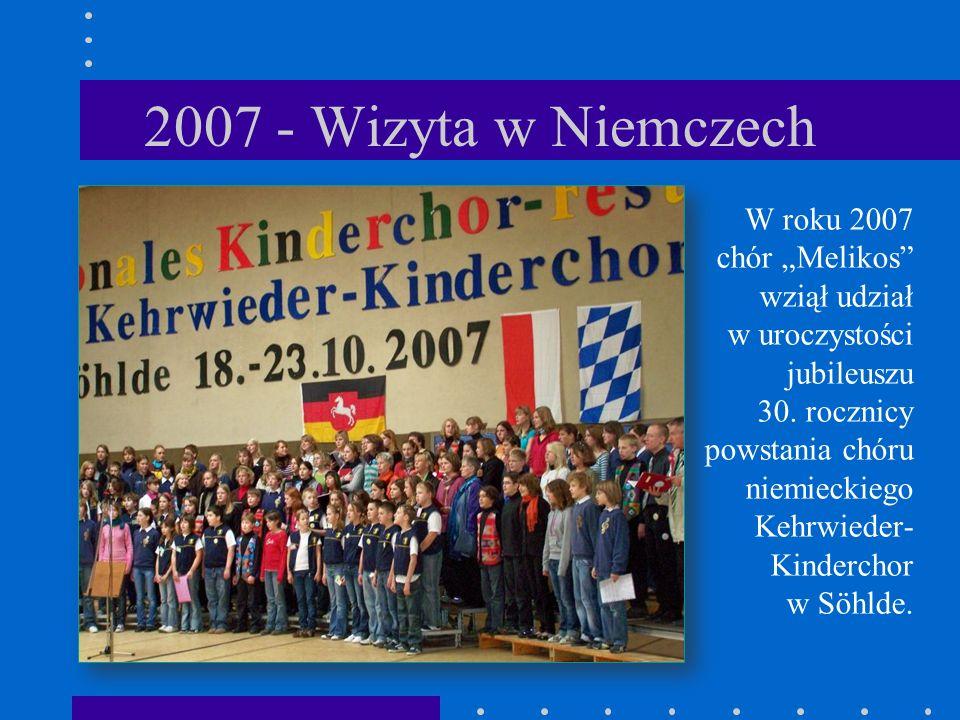 """2007 - Wizyta w Niemczech W roku 2007 chór """"Melikos"""" wziął udział w uroczystości jubileuszu 30. rocznicy powstania chóru niemieckiego Kehrwieder- Kind"""