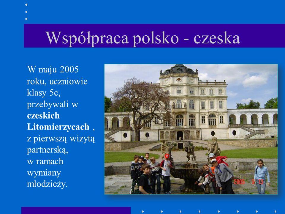 Współpraca polsko - czeska W maju 2005 roku, uczniowie klasy 5c, przebywali w czeskich Litomierzycach, z pierwszą wizytą partnerską, w ramach wymiany młodzieży.