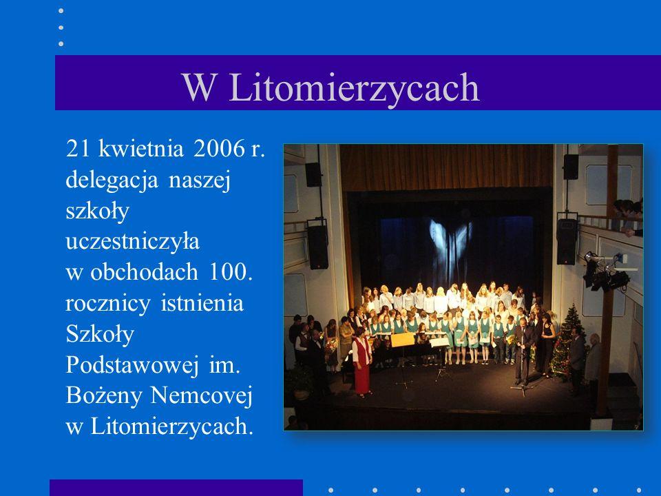 W Litomierzycach 21 kwietnia 2006 r. delegacja naszej szkoły uczestniczyła w obchodach 100. rocznicy istnienia Szkoły Podstawowej im. Bożeny Nemcovej