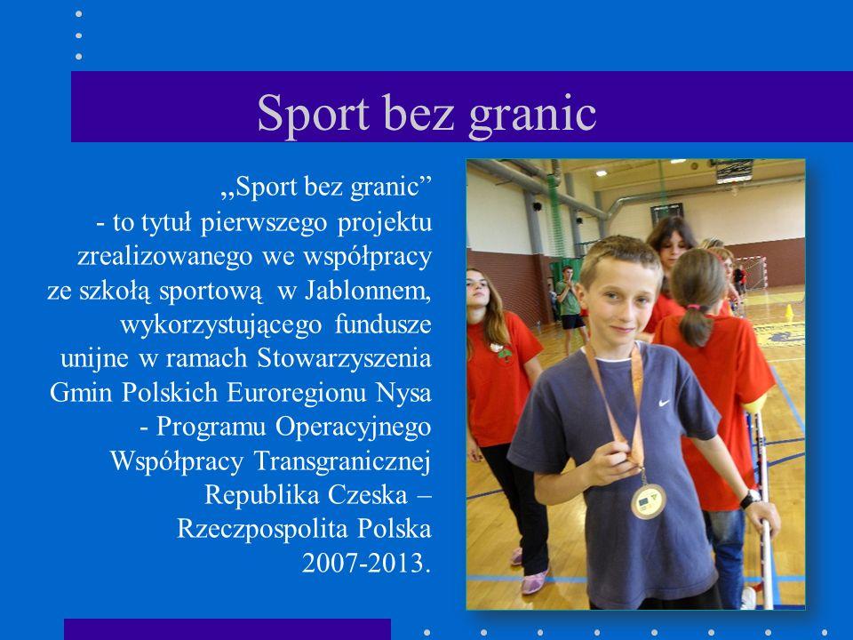 """Sport bez granic """" Sport bez granic"""" - to tytuł pierwszego projektu zrealizowanego we współpracy ze szkołą sportową w Jablonnem, wykorzystującego fund"""