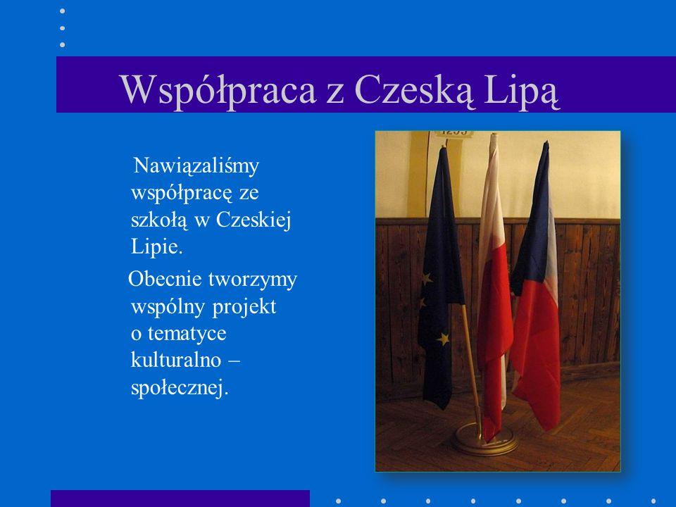 Współpraca z Czeską Lipą Nawiązaliśmy współpracę ze szkołą w Czeskiej Lipie. Obecnie tworzymy wspólny projekt o tematyce kulturalno – społecznej.