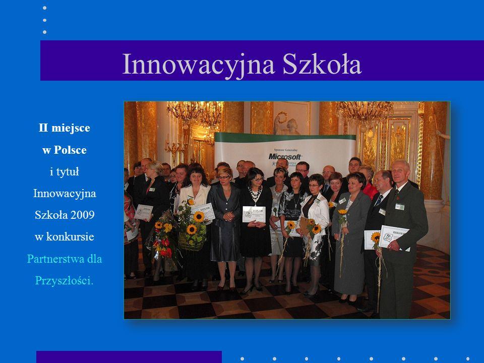 Innowacyjna Szkoła II miejsce w Polsce i tytuł Innowacyjna Szkoła 2009 w konkursie Partnerstwa dla Przyszłości.
