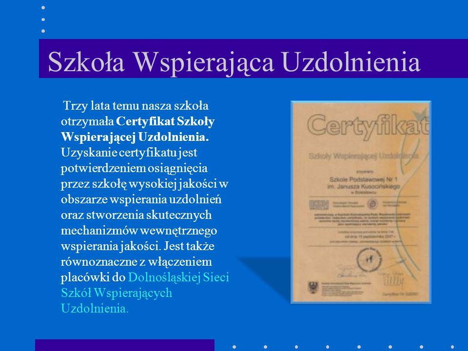 Szkoła Wspierająca Uzdolnienia Trzy lata temu nasza szkoła otrzymała Certyfikat Szkoły Wspierającej Uzdolnienia. Uzyskanie certyfikatu jest potwierdze
