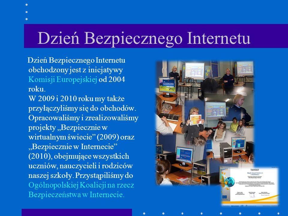 Dzień Bezpiecznego Internetu Dzień Bezpiecznego Internetu obchodzony jest z inicjatywy Komisji Europejskiej od 2004 roku. W 2009 i 2010 roku my także