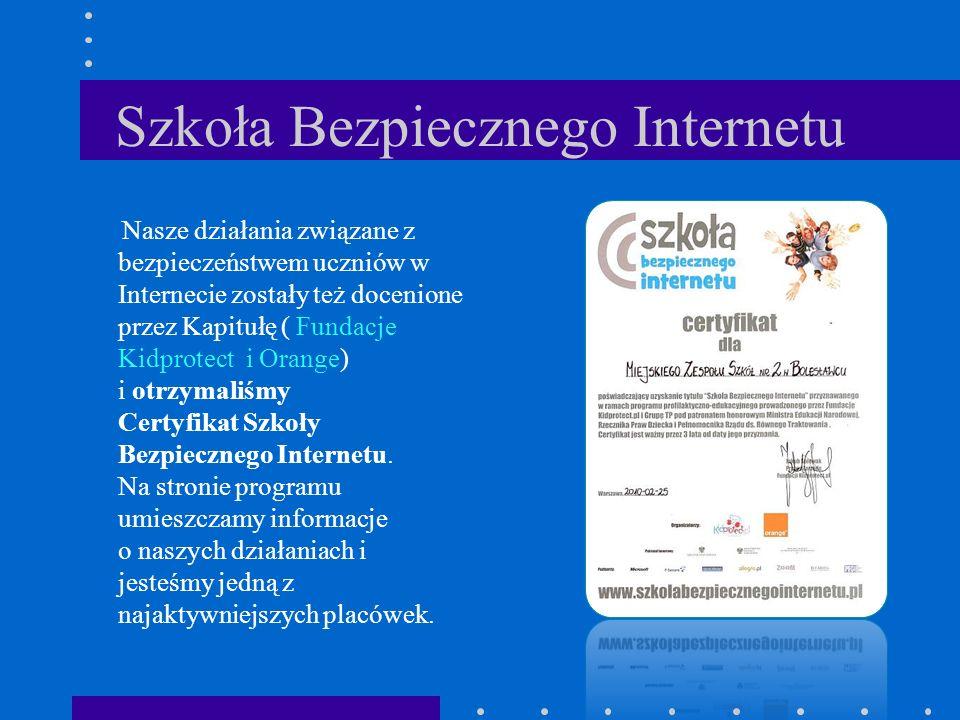 Szkoła Bezpiecznego Internetu Nasze działania związane z bezpieczeństwem uczniów w Internecie zostały też docenione przez Kapitułę ( Fundacje Kidprote