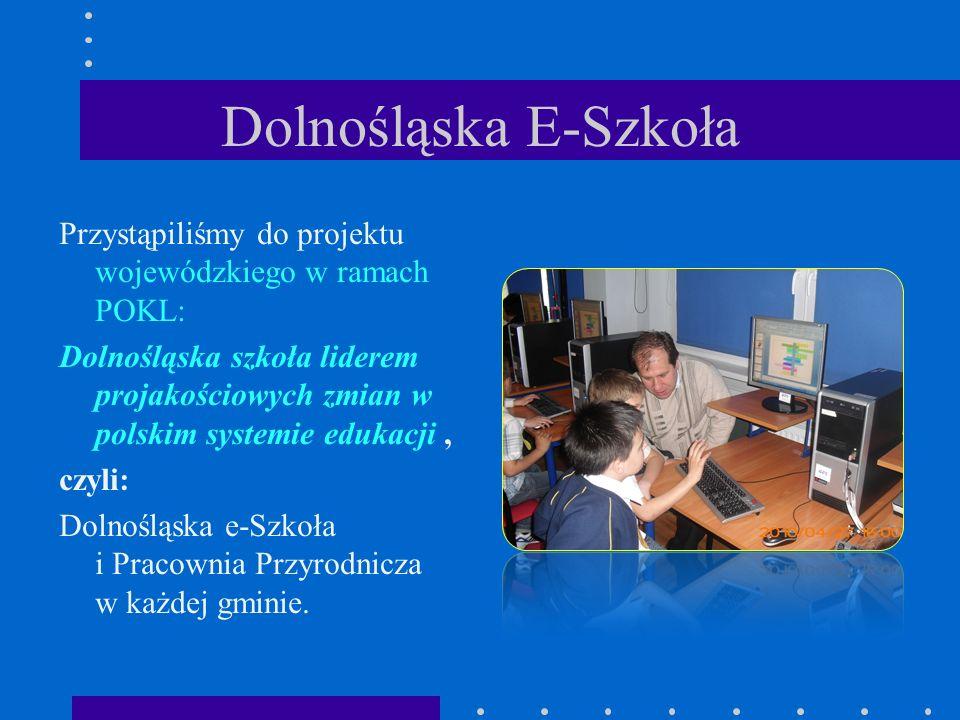 Dolnośląska E-Szkoła Przystąpiliśmy do projektu wojewódzkiego w ramach POKL: Dolnośląska szkoła liderem projakościowych zmian w polskim systemie eduka