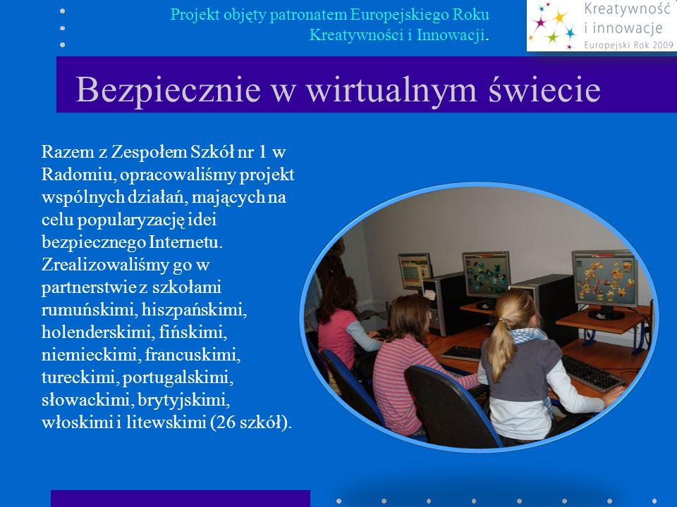 Bezpiecznie w wirtualnym świecie Projekt objęty patronatem Europejskiego Roku Kreatywności i Innowacji. Razem z Zespołem Szkół nr 1 w Radomiu, opracow