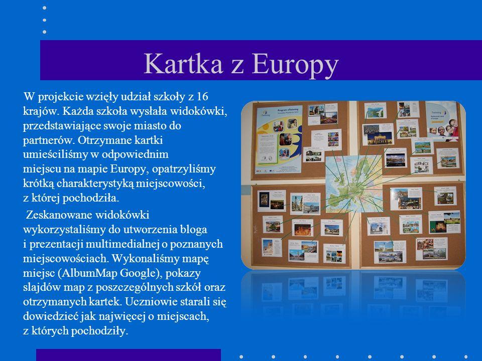 Kartka z Europy W projekcie wzięły udział szkoły z 16 krajów. Każda szkoła wysłała widokówki, przedstawiające swoje miasto do partnerów. Otrzymane kar