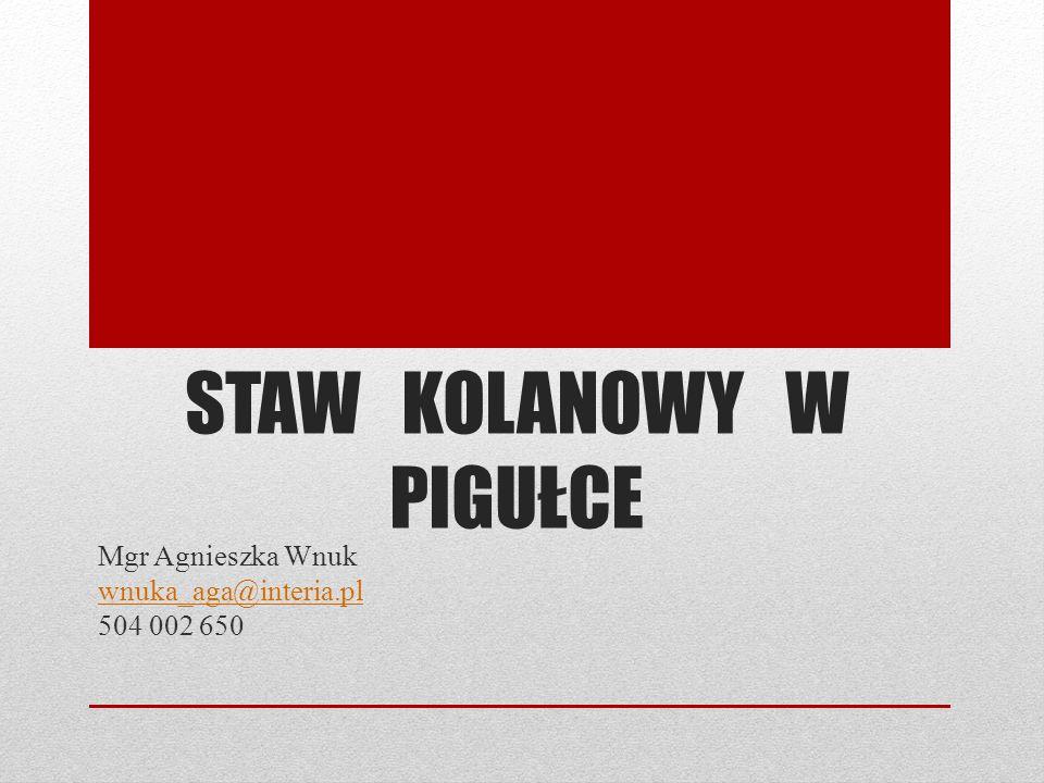 STAW KOLANOWY W PIGUŁCE Mgr Agnieszka Wnuk wnuka_aga@interia.pl 504 002 650