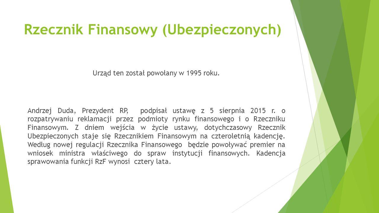 Rzecznik Finansowy (Ubezpieczonych) Urząd ten został powołany w 1995 roku. Andrzej Duda, Prezydent RP, podpisał ustawę z 5 sierpnia 2015 r. o rozpatry