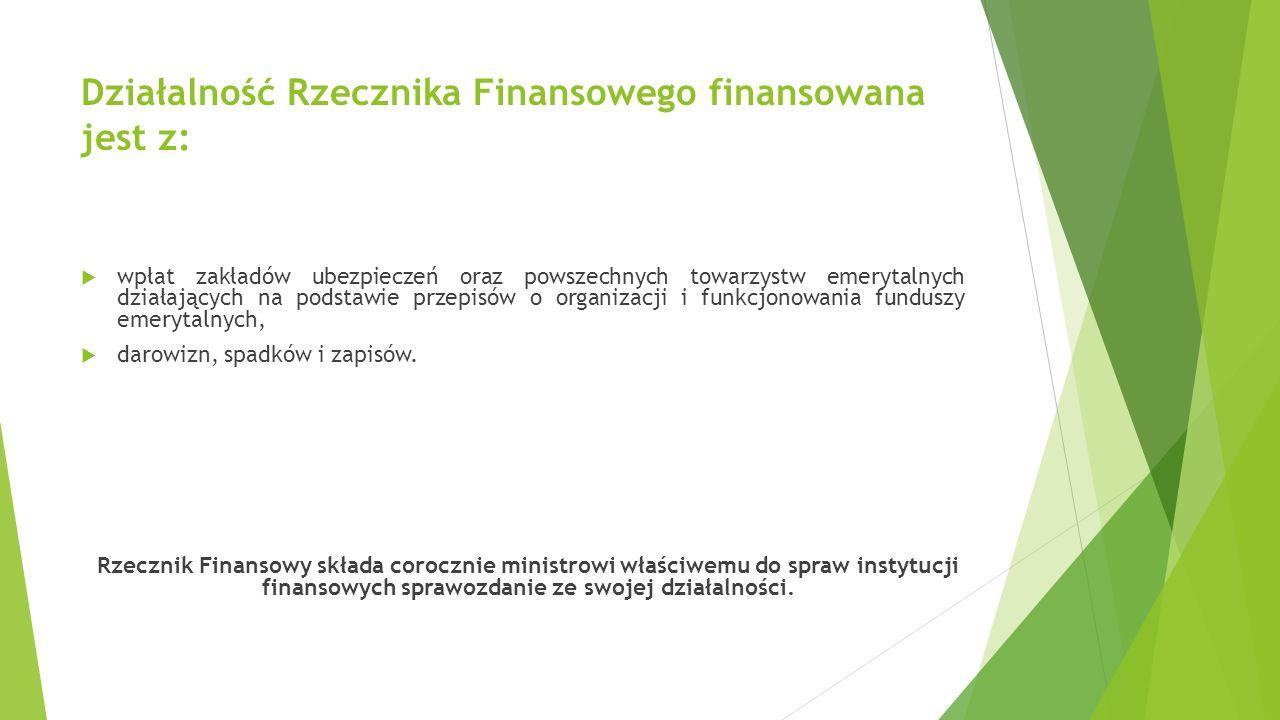 Działalność Rzecznika Finansowego finansowana jest z:  wpłat zakładów ubezpieczeń oraz powszechnych towarzystw emerytalnych działających na podstawie