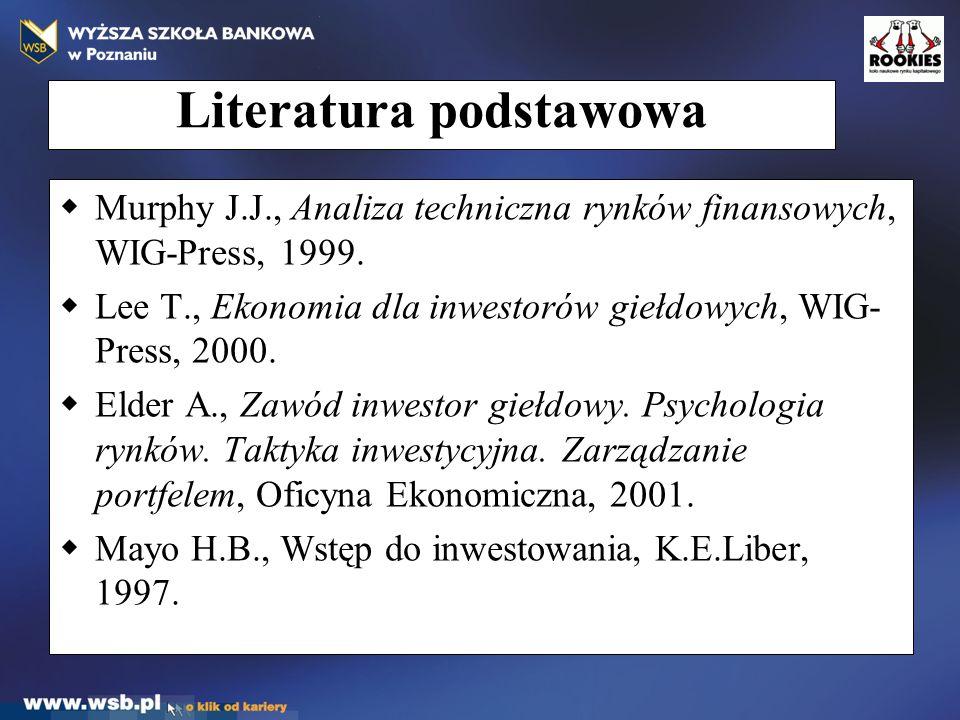 Literatura podstawowa  Murphy J.J., Analiza techniczna rynków finansowych, WIG-Press, 1999.  Lee T., Ekonomia dla inwestorów giełdowych, WIG- Press,