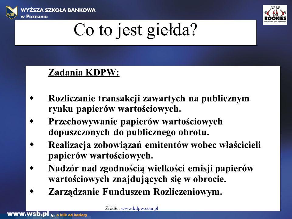 Co to jest giełda? Zadania KDPW:  Rozliczanie transakcji zawartych na publicznym rynku papierów wartościowych.  Przechowywanie papierów wartościowyc