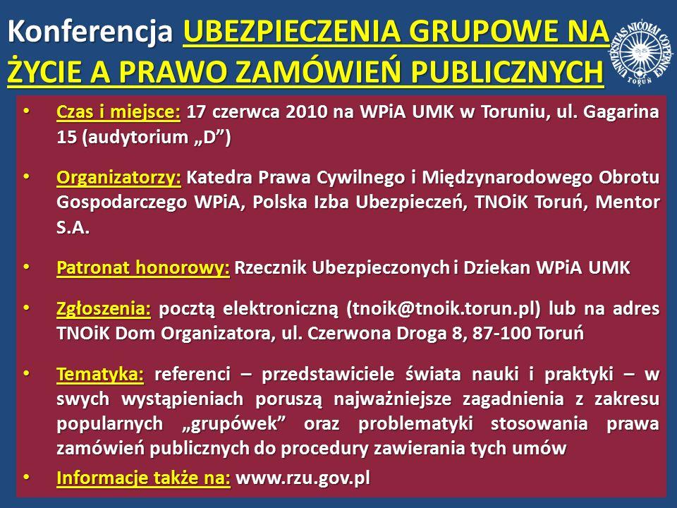 Konferencja UBEZPIECZENIA GRUPOWE NA ŻYCIE A PRAWO ZAMÓWIEŃ PUBLICZNYCH Czas i miejsce: 17 czerwca 2010 na WPiA UMK w Toruniu, ul.