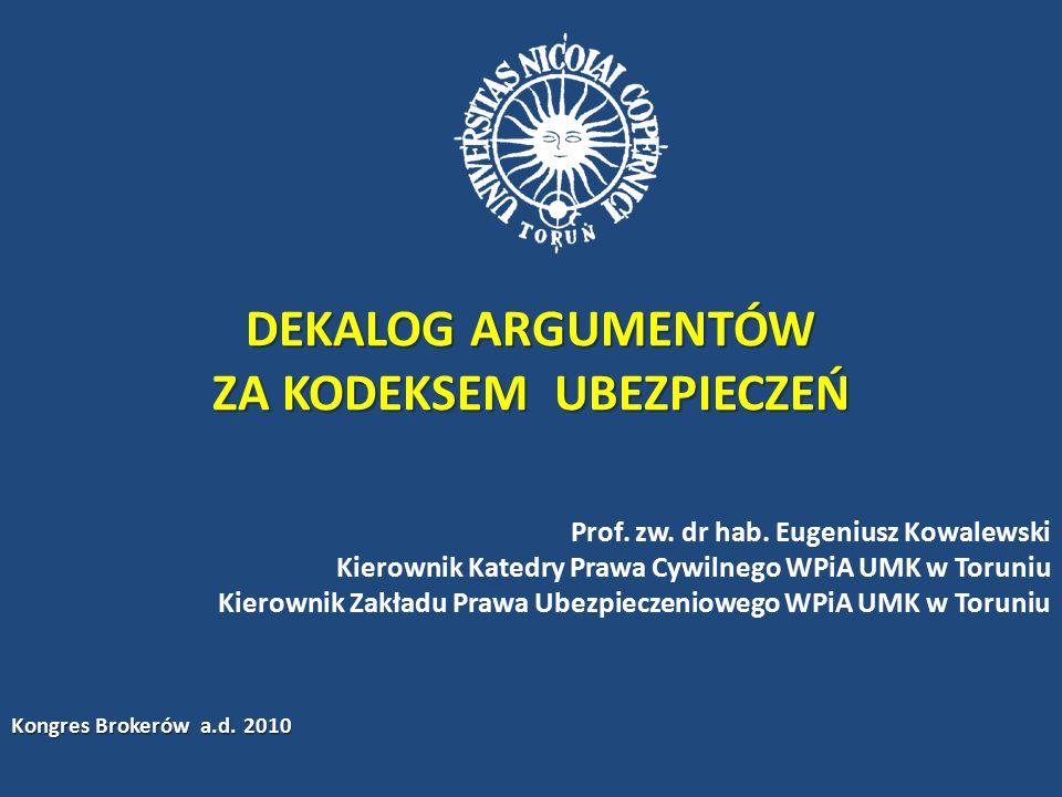 Argument 10 Z punktu widzenia potrzeb stosowania prawa (nie tylko sądowego) oraz jego społecznej percepcji, stworzenie jasnego, zrozumiałego, transparentnego i koherentnego systemu regulacyjnego całości materii ubezpieczeń gospodarczych w formule kodeksowej przyczyni się do podniesienia ogólnej świadomości ubezpieczeniowej Polaków oraz do stopniowej eliminacji towarzyszącej naszemu społeczeństwu od dziesięcioleci tzw.